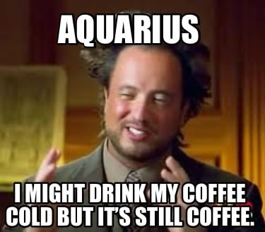 aquarius-i-might-drink-my-coffee-cold-but-its-still-coffee