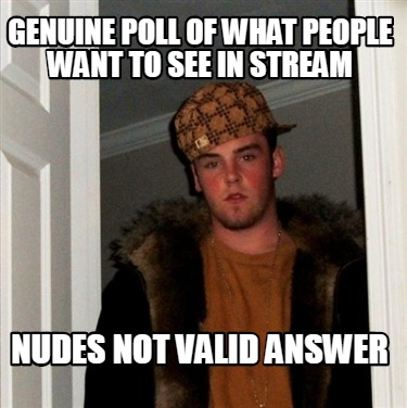 genuine-poll-of-what-people-want-to-see-in-stream-nudes-not-valid-answer