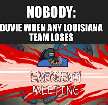 nobody-duvie-when-any-louisiana-team-loses