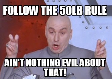 follow-the-50lb-rule-aint-nothing-evil-about-that