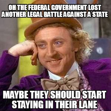 oh-the-federal-government-lost-another-legal-battle-against-a-state-maybe-they-s