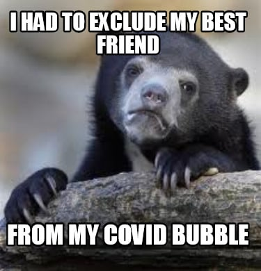i-had-to-exclude-my-best-friend-from-my-covid-bubble