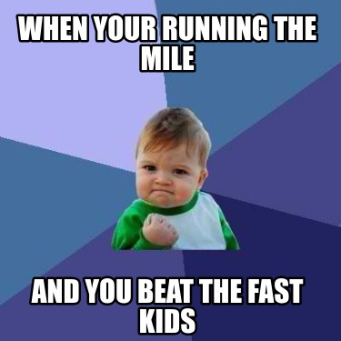 when-your-running-the-mile-and-you-beat-the-fast-kids