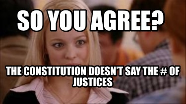 so-you-agree-the-constitution-doesnt-say-the-of-justices