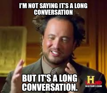 im-not-saying-its-a-long-conversation-but-its-a-long-conversation