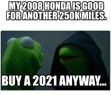 my-2008-honda-is-good-for-another-250k-miles.-buy-a-2021-anyway