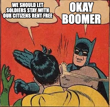 we-should-let-soldiers-stay-with-our-citizens-rent-free-okay-boomer