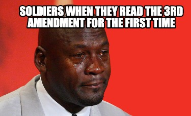 soldiers-when-they-read-the-3rd-amendment-for-the-first-time