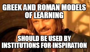 greek-and-roman-models-of-learning-should-be-used-by-institutions-for-inspiratio