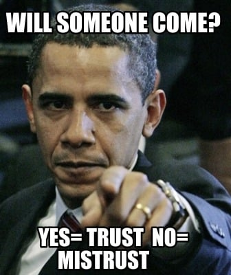 will-someone-come-yes-trust-no-mistrust4