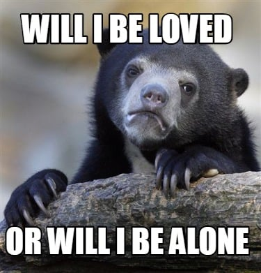 will-i-be-loved-or-will-i-be-alone