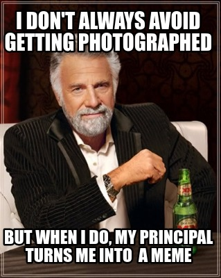 i-dont-always-avoid-getting-photographed-but-when-i-do-my-principal-turns-me-int