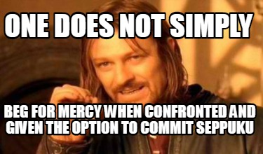 one-does-not-simply-beg-for-mercy-when-confronted-and-given-the-option-to-commit