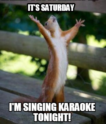 its-saturday-im-singing-karaoke-tonight