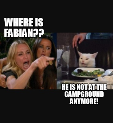 where-is-fabian-he-is-not-at-the-campground-anymore
