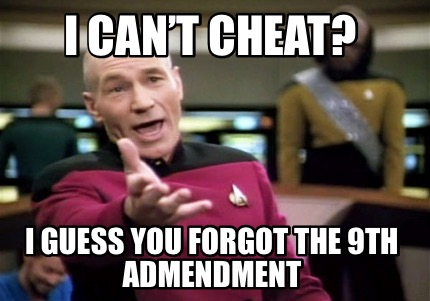 i-cant-cheat-i-guess-you-forgot-the-9th-admendment
