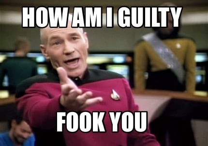 how-am-i-guilty-fook-you