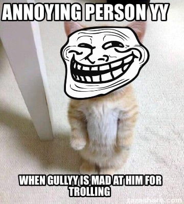 annoying-person-yy-when-gullyy-is-mad-at-him-for-trolling