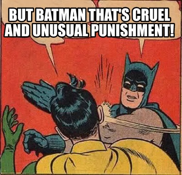but-batman-thats-cruel-and-unusual-punishment