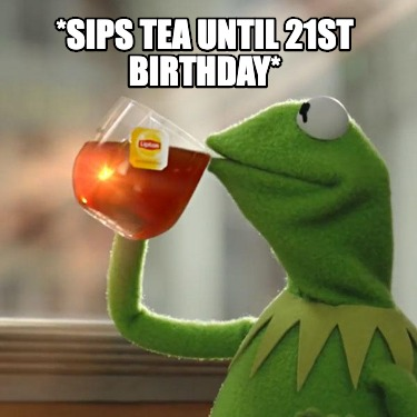 sips-tea-until-21st-birthday