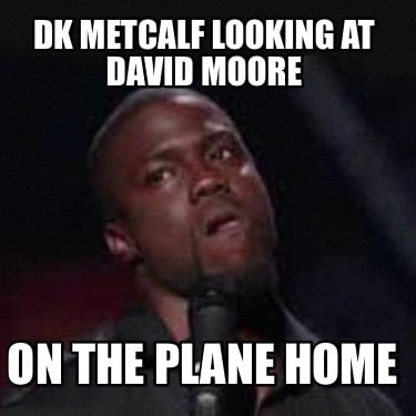 Meme Creator Funny Dk Metcalf Looking At David Moore On The Plane Home Meme Generator At Memecreator Org