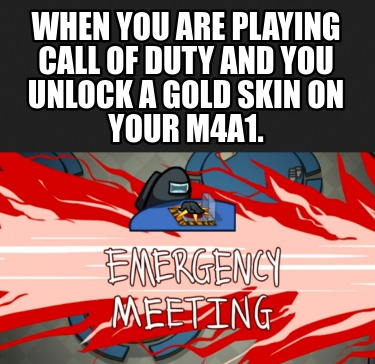 when-you-are-playing-call-of-duty-and-you-unlock-a-gold-skin-on-your-m4a1