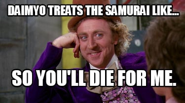 daimyo-treats-the-samurai-like...-so-youll-die-for-me