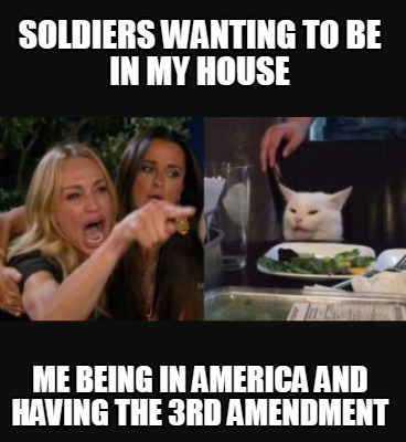 soldiers-wanting-to-be-in-my-house-me-being-in-america-and-having-the-3rd-amendm