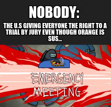 nobody-the-u.s-giving-everyone-the-right-to-a-trial-by-jury-even-though-orange-i