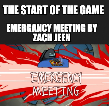 the-start-of-the-game-emergancy-meeting-by-zach-jeen