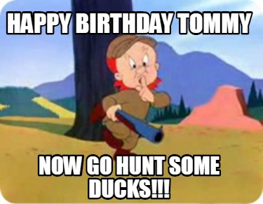 happy-birthday-tommy-now-go-hunt-some-ducks