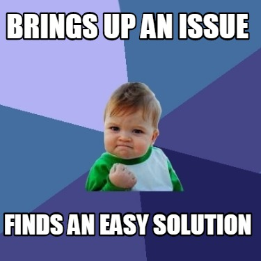 brings-up-an-issue-finds-an-easy-solution