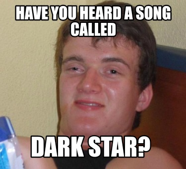 have-you-heard-a-song-called-dark-star