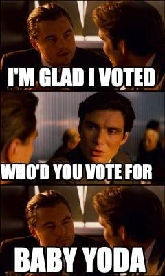im-glad-i-voted-baby-yoda-whod-you-vote-for