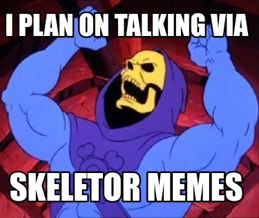 i-plan-on-talking-via-skeletor-memes