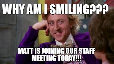 why-am-i-smiling-matt-is-joining-our-staff-meeting-today