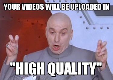 your-videos-will-be-uploaded-in-high-quality