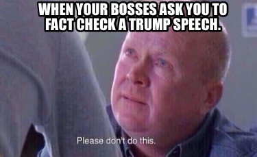 when-your-bosses-ask-you-to-fact-check-a-trump-speech