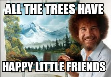 all-the-trees-have-happy-little-friends