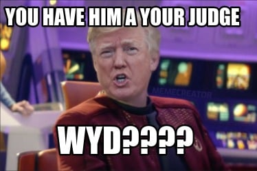 you-have-him-a-your-judge-wyd