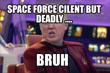 space-force-cilent-but-deadly-....-bruh