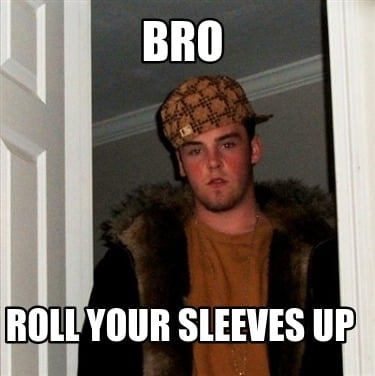 bro-roll-your-sleeves-up