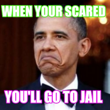 when-your-scared-youll-go-to-jail