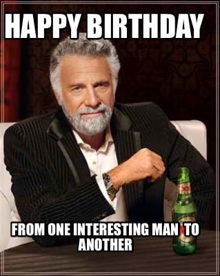 happy-birthday-from-one-interesting-man-to-another