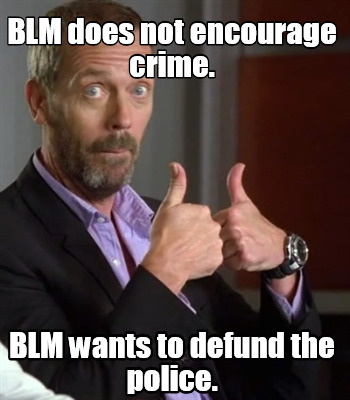 blm-does-not-encourage-crime.-blm-wants-to-defund-the-police