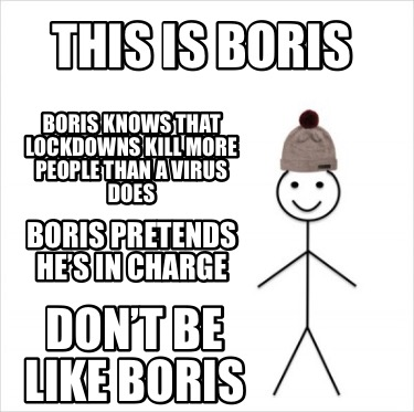 this-is-boris-boris-knows-that-lockdowns-kill-more-people-than-a-virus-does-bori
