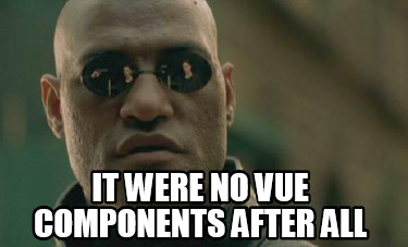 it-were-no-vue-components-after-all
