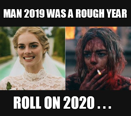 man-2019-was-a-rough-year-roll-on-2020-.-.-