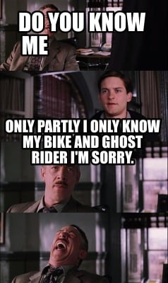 do-you-know-me-only-partly-i-only-know-my-bike-and-ghost-rider-im-sorry