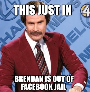 this-just-in-brendan-is-out-of-facebook-jail